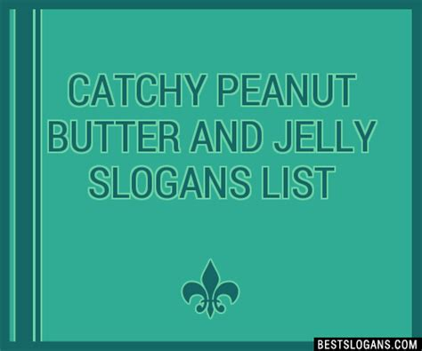 30+ Catchy Peanut Butter And Jelly Slogans List, Taglines